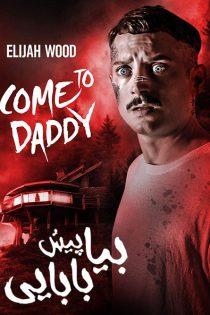 دانلود فیلم بیا پیش بابایی Come to Daddy 2019