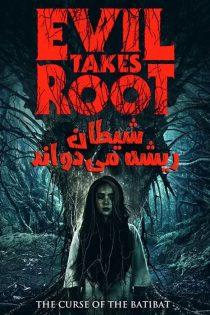 دانلود فیلم شیطان ریشه می دواند Evil Takes Root 2020
