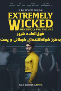 دانلود فیلم Extremely Wicked, Shockingly Evil and Vile 2019