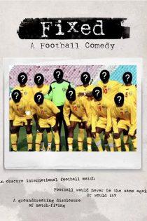 مستند تبانی: کمدی فوتبال Fixed: A Football Comedy 2020