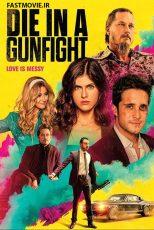 دانلود فیلم در نبرد تیراندازی بمیر Die in a Gunfight 2021